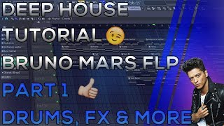 Deep House | Tutorial | Bruno Mars FLP | FL Studio 12 | Part 1 (Drums, FX & More) | 2018