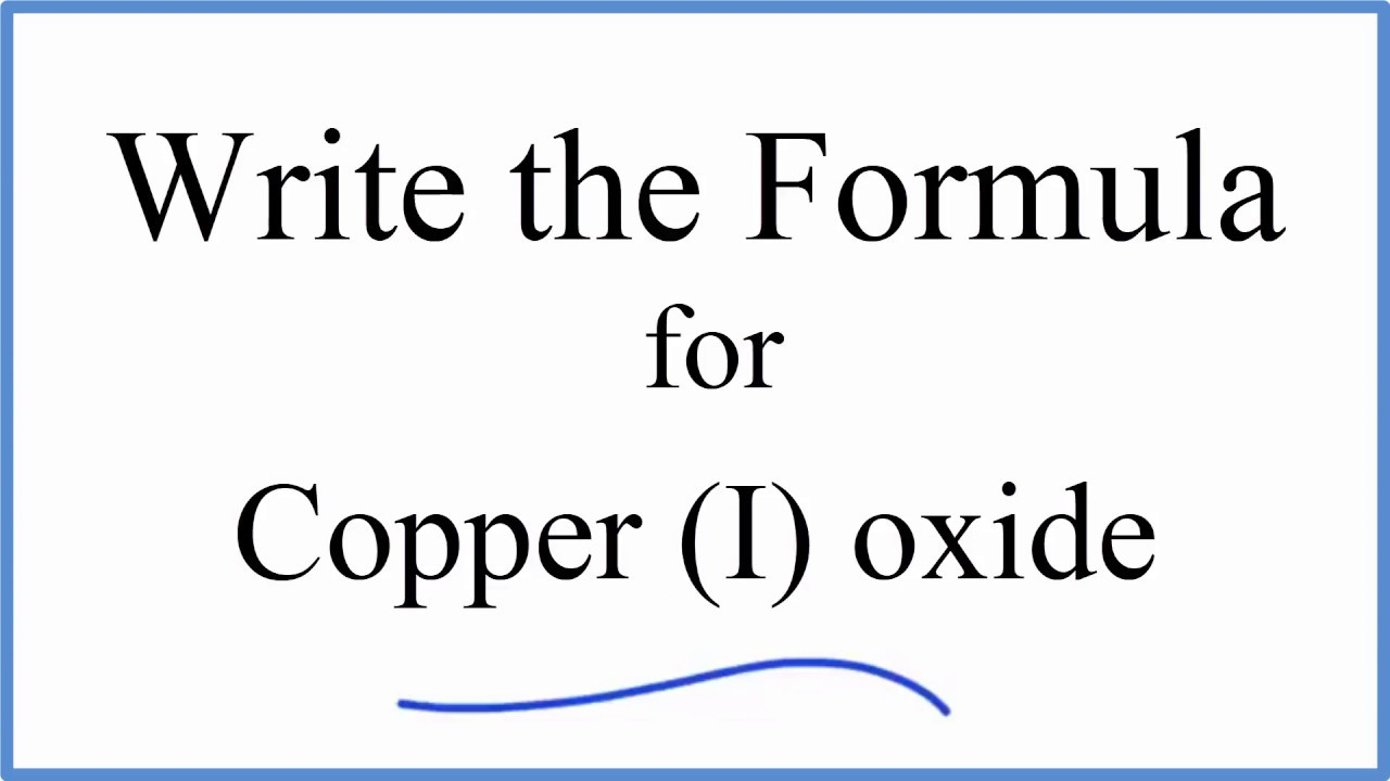 How To Write The Formula For Copper I Oxide Youtube