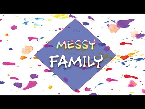 MESSY FAMIY - The Main Key To A Thriving Family