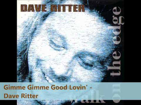 Gimme Gimme Good Lovin'   Dave Ritter