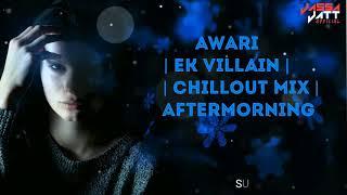 Lyrics Video - Awari - Chillout Mix - Aftermorning - Remix - Ek Villain