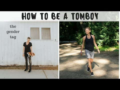 HOW TO BE A TOMBOY... || aka the gender tag