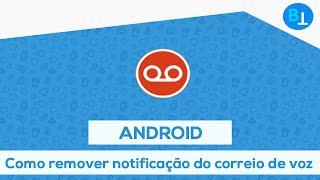 Como remover a notificação do correio de voz no Android [100%]