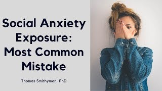 Social Anxiety Exposure: The Most Common Mistake