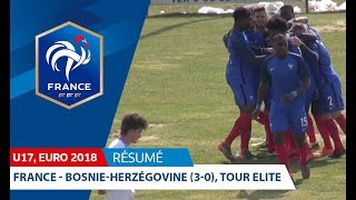 U17, Tour Elite Euro 2018 : France - Bosnie (3-0), le résumé I FFF 2018