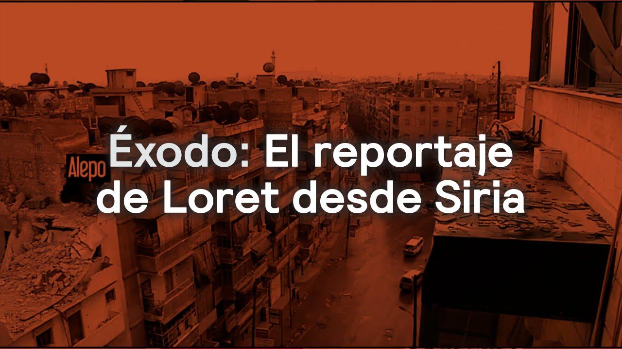Éxodo: el rostro de los desplazados por el conflicto en Siria. Reportaje especial de Carlos Loret .