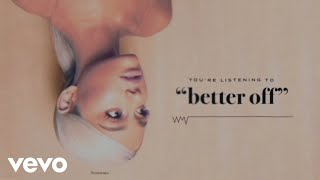 Music video by Ariana Grande performing better off (Audio). © 2018 Republic Records, a Division of UMG Recordings, Inc. http://vevo.ly/ikYY5g.