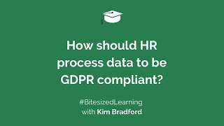 How should HR process data to be GDPR compliant?