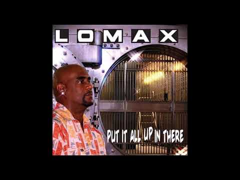 Lomax -  Put It All Up In There #Lomax