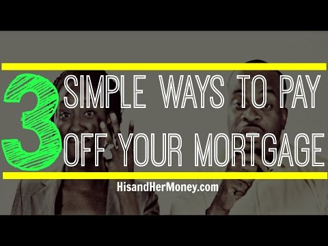 3 Simple Ways To Pay Off Your Mortgage