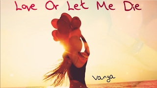 Vanya - Love Or Let Me Die (Original Song)