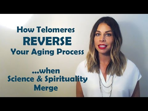 How Telomeres REVERSE Your Aging Process...when Science & Spirituality Merge