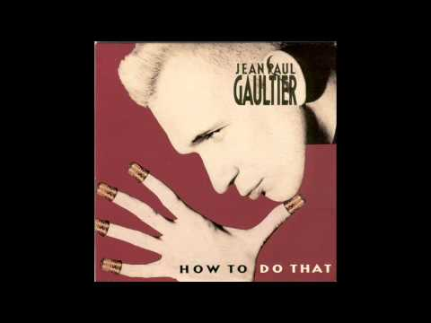 JEAN-PAUL GAULTIER - How To Do That (Remix) 1989