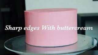 How to acheive sharp edges on cake with buttercream