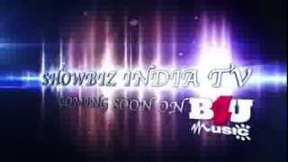 B4U Music will soon be Airing Showbiz India Television!!!