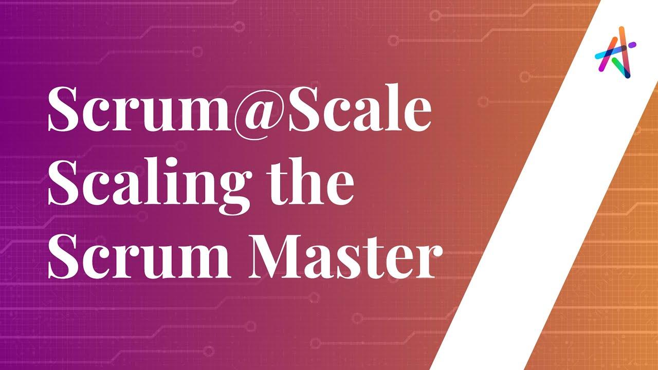 Webinar - SCRUM@SCALE™ Scaling the Scrum Master | Scrum of Scrums | Scaling Framework | Knowledgehut