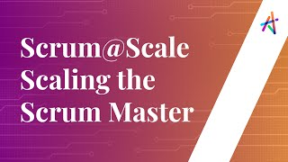 Webinar - SCRUM@SCALE™ Scaling the Scrum Master | Scrum of Scrums | Scaling Framework | Knowledgehut