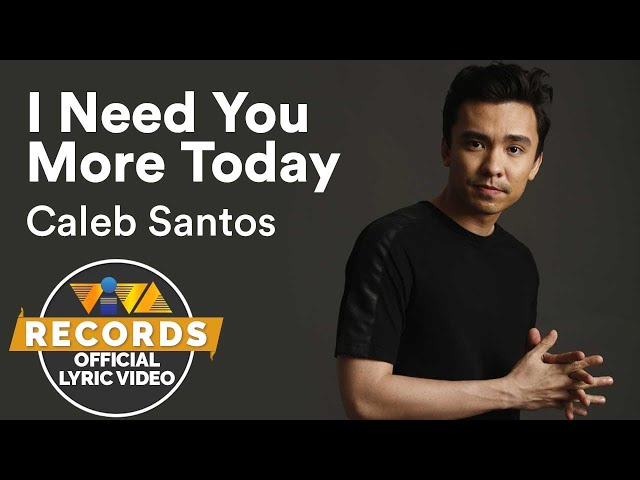 Caleb Santos — I Need You More Today   from