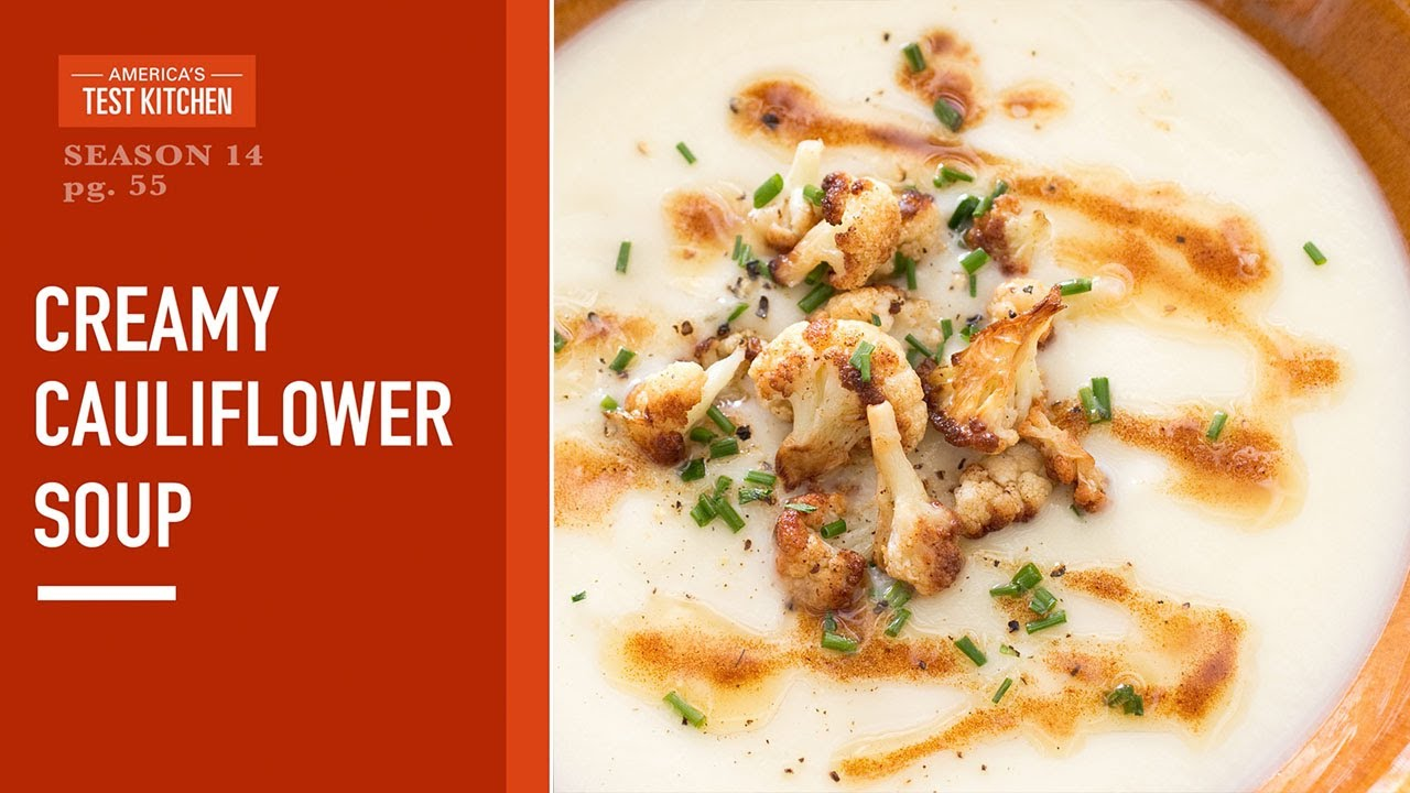 Celebrate The 20th Anniversary Of America S Test Kitchen With Cauliflower Soup