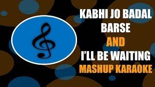 KABHI JO BADAL BARSE & I'LL BE WAITING (MASHUP) - MELLIFLUOUS KARAOKE | ARJUN | ARIJIT SINGH |