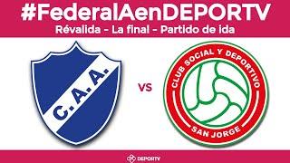 San Jorge vs Alvarado - Final de la  Reválida por el ascenso - Torneo Federal A de fútbol - Ida