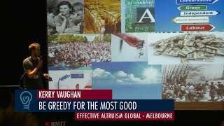 Kerry Vaughan - Be Greedy For The Most Good You Can Do - EA Global Melbourne 2015