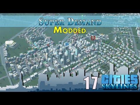 Cities Skylines Modded :: E17 :: Super Demand