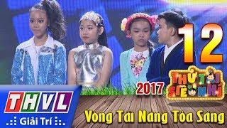 THVL | Thử tài siêu nhí 2017 – Tập 12: Vòng tài năng tỏa sáng