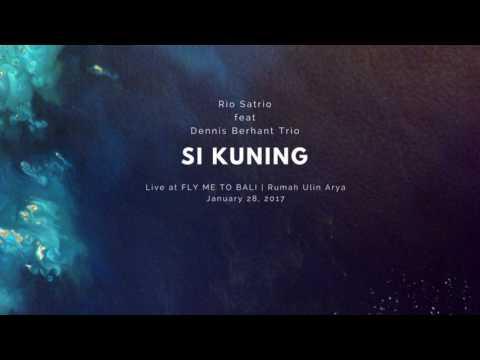 Si Kuning - Rio Satrio Feat Dennis Berhan Trio