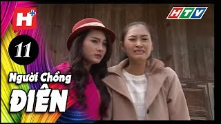 Người Chồng Điên - Tập 11 | Phim Tâm Lý Việt Nam 2017
