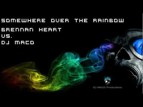 Somewhere Over The Rainbow (Brennan Heart Vs. DJ MACO)