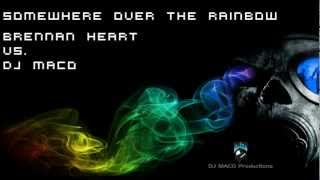 Somewhere Over The Rainbow (Brennan Heart Vs. DJ MACO)