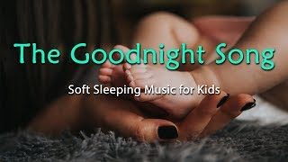 Soft Sleeping Music for Kids: 'The Goodnight Song' - Relaxation, Soothing