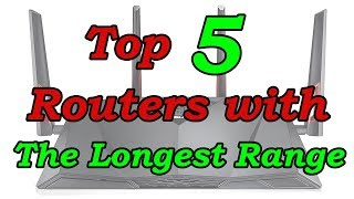 Top 5 Best Routers With The Longest Range of 2018