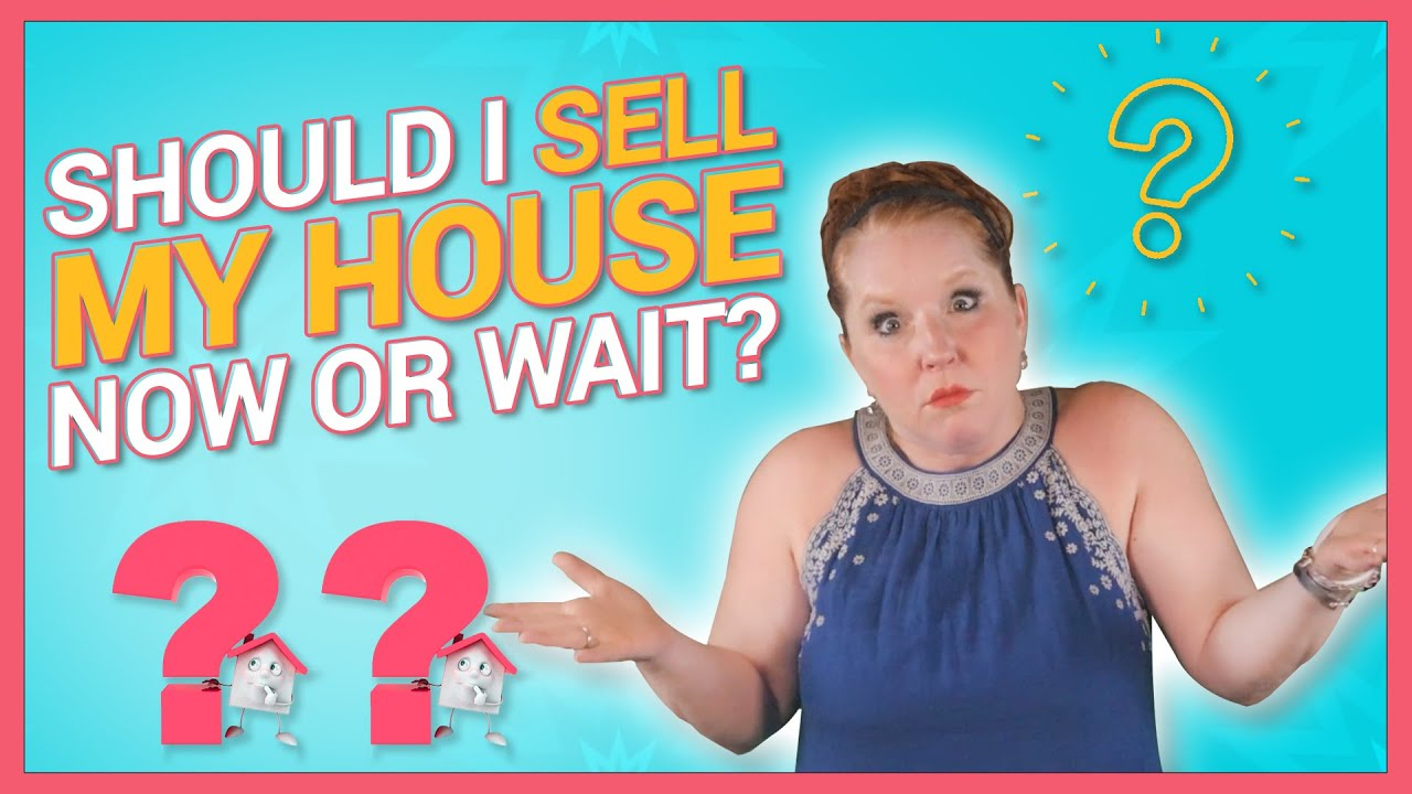 Should I Sell My House Now or Wait?