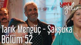 Gambar cover Yeni Gelin 52. Bölüm - Tarık Mengüç - Şakşuka