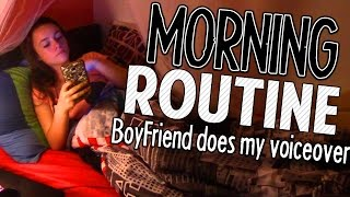 BOYFRIEND DOES MY VOICE OVER    MORNING ROUTINE
