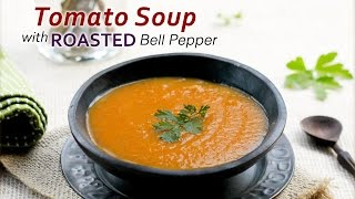 Roasted Red Pepper Tomato Soup - Comfort Food - Quick Dinner Fixes