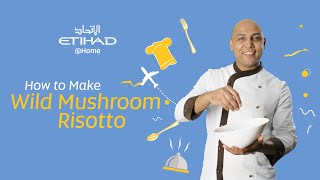 How to Make our in-Flight Chef's Wild Mushroom Risotto | Etihad @ Home