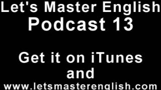 Let's Master English: Podcast 13 (an ESL podcast) (an English radio show!!)