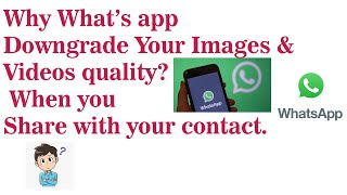 Why Whats app Downgrade Your Imags and Videos Quality Full Explain?
