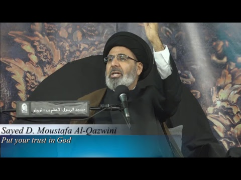 Sayed D. Moustafa Al Qazwini- Put your trust in God