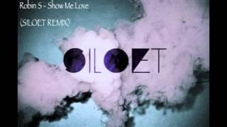 Robin S - Show Me Love (Siloet Remix) FREE D/L