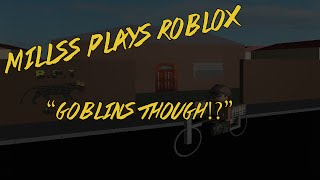 Millss Plays Roblox - Goblins Though!?