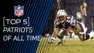 Top 5 Patriots of All Time | NFL