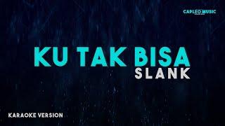 Slank – Ku Tak Bisa (Karaoke Version)