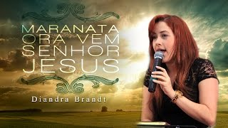 Maranata, Ora vem, Senhor Jesus- Diandra Brandt