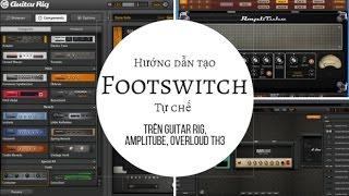Hướng dẫn tạo Footswitch tự chế để chuyển tiếng trên các Fuzz ảo Guitar Rig, Amplitube, Overloud TH3