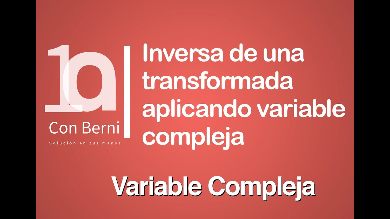 Inversa de una transformada aplicando variable compleja 1
