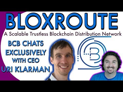 BloXroute CEO Uri Klarman chats with BCB about New Scalable Trustless Blockchain Network